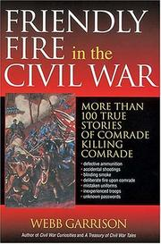 Cover of: Friendly fire in the Civil War: more than 100 true stories of comrade killing comrade