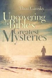 Cover of: Uncovering the Bible's greatest mysteries