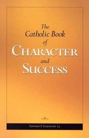 Cover of: The Catholic book of character and success: for young persons seeking lasting happiness and spiritual wealth