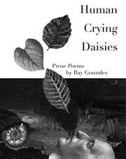 Cover of: Human crying daisies: prose poems