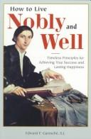 Cover of: How to live nobly and well: timeless principles for achieving true success and lasting happiness
