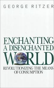 Cover of: Enchanting a disenchanted world: revolutionizing the means of consumption