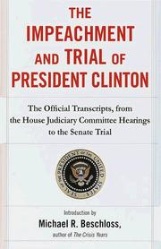 Cover of: The impeachment and trial of President Clinton: the official transcripts, from the House Judiciary Committee hearings to the Senate trial