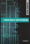Cover of: Frame relay networking
