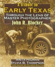 Cover of: A tribute to early Texas through the lens of master photographer John R. Blocker
