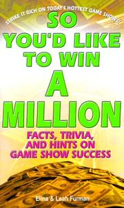 Cover of: So you'd like to win a million: facts, trivia, and hints on game show success