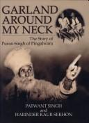 Cover of: Garland around my neck: the story of Puran Singh of Pingalwara