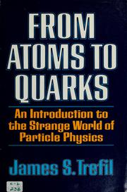Cover of: From atoms to quarks: an introduction to the strange world of particle physics