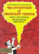 Cover of: Extraordinary stories behind the invention of ordinary things