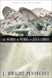 Cover of: The Words and Works of Jesus Christ: A Study of the Life of Christ