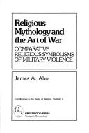 Cover of: Religious mythology and the art of war: comparative religious symbolisms of military violence