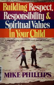 Cover of: Building respect, responsibility & spiritual values in your child