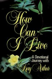 Cover of: How can I live: a devotional journey with Kay Arthur.