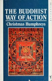 Cover of: The Buddhist Way of Action: a working philosophy for daily life
