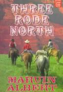 Cover of: Three rode north