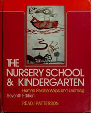 Cover of: The nursery school and kindergarten: human relationships and learning