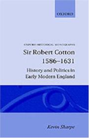 Cover of: Sir Robert Cotton, 1586-1631: history and politics in early modern England
