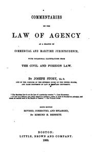 Cover of: Commentaries on the law of agency as a branch of commercial and maritime jurisprudence, with occasional illustrations from the civil and foreign law