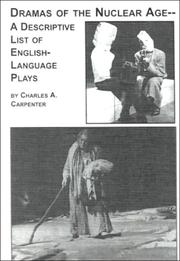 Cover of: Dramas of the Nuclear Age-- a descriptive list of English-language plays