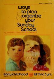 Cover of: Ways to plan & organize your Sunday school: early childhood