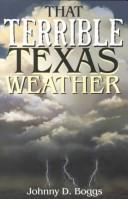 Cover of: That terrible Texas weather: tales of storms, drought, destruction, and perseverance
