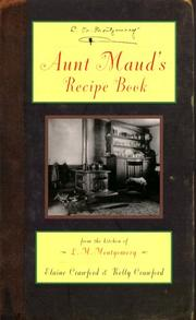 Cover of: Aunt Maud's recipe book: from the kitchen of L.M. Montgomery