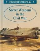 Cover of: Secret weapons in the Civil War