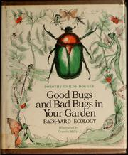 Cover of: Good bugs and bad bugs in your garden: back-yard ecology
