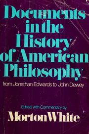 Cover of: Documents in the history of American philosophy, from Jonathan Edwards to John Dewey