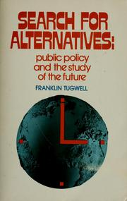 Cover of: Search for alternatives: public policy and the study of the future