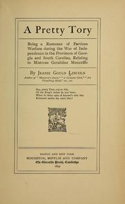 Cover of: A pretty tory: being a romance of partisan warfare during the war of independence in the provinces of Georgia and South Carolina relating to Mistress Geraldine Moncriffe