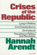 Cover of: Crises of the Republic: lying in politics, civil disobedience on violence, thoughts on politics, and revolution