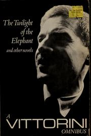 Cover of: A Vittorini omnibus: In Sicily, The twilight of the elephant, La Garibaldina