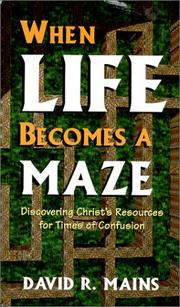 Cover of: When life becomes a maze: discovering Christ's resources for times of confusion