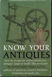 Cover of: Know your antiques: how to recognize and evaluate any antique, large or small, like an expert