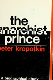 Cover of: The anarchist prince: a biographical study of Peter Kropotkin