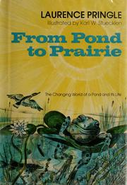 Cover of: From Pond to Prairie: the changing world of a pond and its life