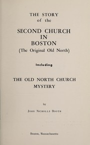 Cover of: The story of the Second Church in Boston, the original Old North