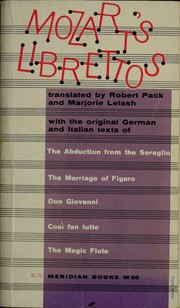 Cover of: Mozart's librettos: translated by Robert Pack and Marjorie Lelash [with the original German and Italian texts facing the translations].