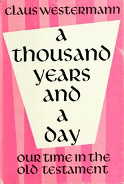 Cover of: A thousand years and a day: our time in the Old Testament.
