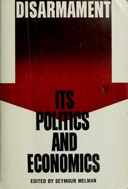 Cover of: Disarmament, its politics and economics