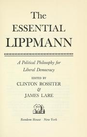 Cover of: The essential Lippmann: a political philosophy for liberal democracy