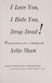 Cover of: I love you, I hate you, drop dead!