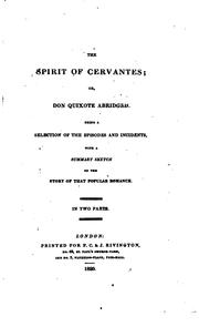 Cover of: The spirit of Cervantes: or, Don Quixote abridged.  Being a selection of the episodes and incidents, with a summary sketch of the story of that popular romance.