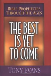 Cover of: The best is yet to come: Bible prophecies through the ages