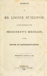 Cover of: Speech of Mr. Lincoln, of Illinois: on the reference of the President's message, in the House of Representatives. Wednesday, January 14, 1848.