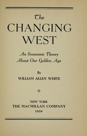 Cover of: The changing West: an economic theory about our golden age