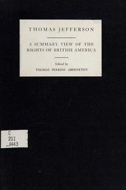 Cover of: A summary view of the rights of British America: Set forth in some resolutions intended for the inspection of the present delegates of the people of Virginia, now in convention.