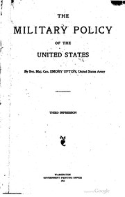 Cover of: The military policy of the United States; by Bvt. Maj. Gen. Emory Upton, United States army