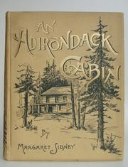 Cover of: An Adirondack cabin: a family story telling of journeyings by lake and mountain, and idyllic days in the heart of the wilderness